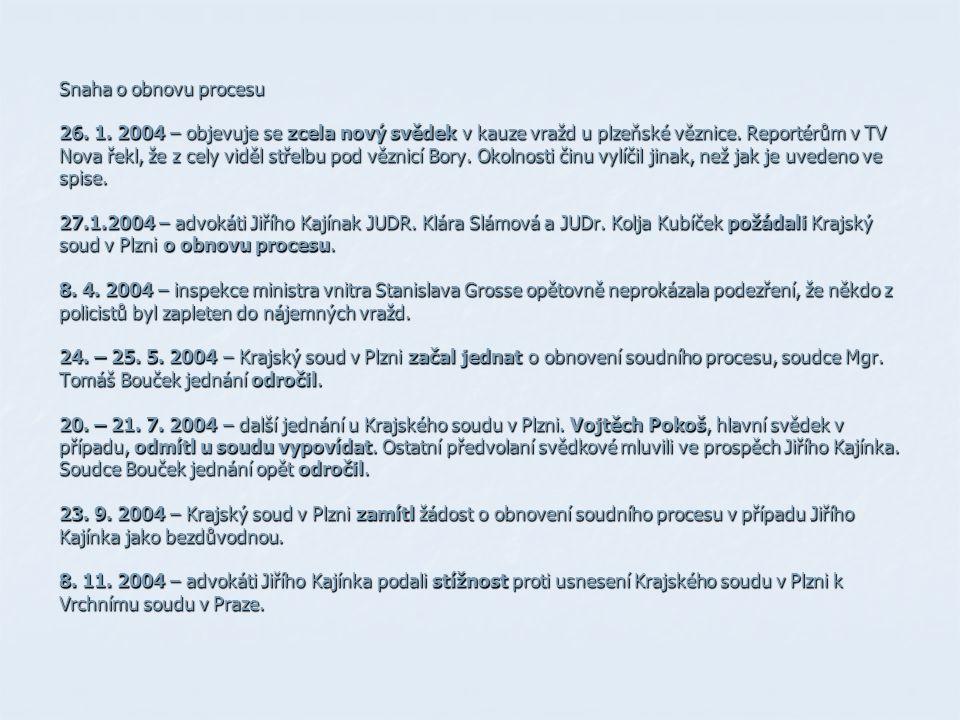 Snaha o obnovu procesu 26. 1. 2004 – objevuje se zcela nový svědek v kauze vražd u plzeňské věznice. Reportérům v TV Nova řekl, že z cely viděl střelb