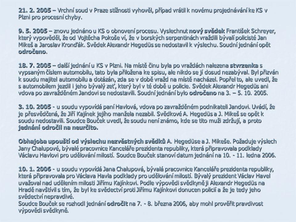 21. 2. 2005 – Vrchní soud v Praze stížnosti vyhověl, případ vrátil k novému projednávání ke KS v Plzni pro procesní chyby. 9. 5. 2005 – znovu jednáno