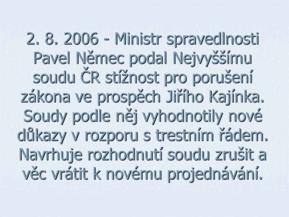 2. 8. 2006 - Ministr spravedlnosti Pavel Němec podal Nejvyššímu soudu ČR stížnost pro porušení zákona ve prospěch Jiřího Kajínka. Soudy podle něj vyho