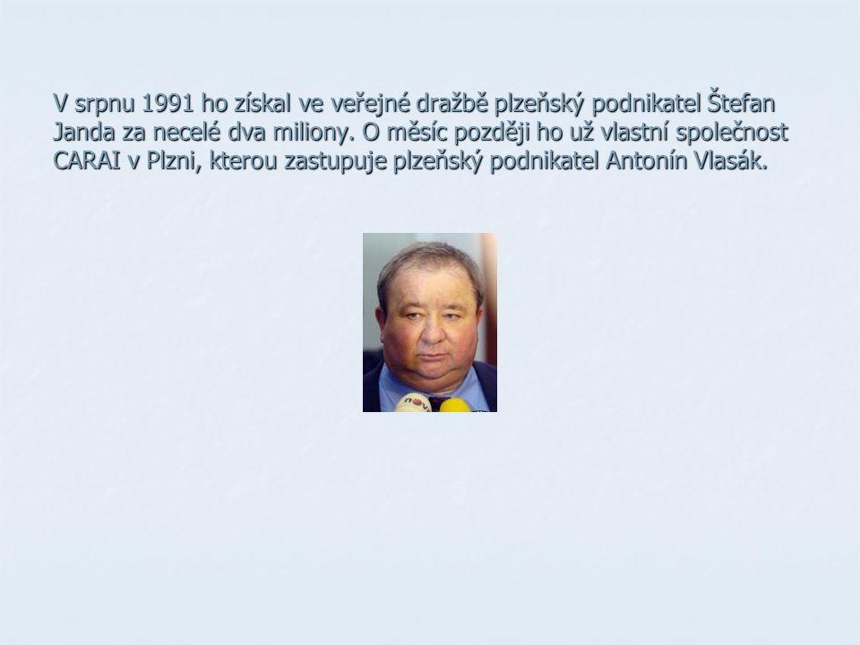V srpnu 1991 ho získal ve veřejné dražbě plzeňský podnikatel Štefan Janda za necelé dva miliony. O měsíc později ho už vlastní společnost CARAI v Plzn