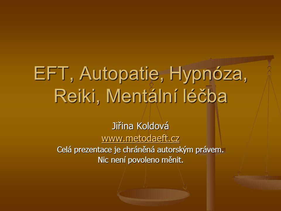 EFT, Autopatie, Hypnóza, Reiki, Mentální léčba Jiřina Koldová www.metodaeft.cz Celá prezentace je chráněná autorským právem. Nic není povoleno měnit.