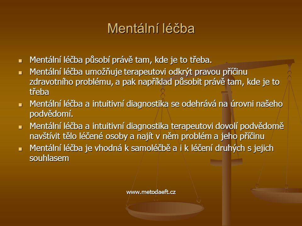 Mentální léčba  Mentální léčba působí právě tam, kde je to třeba.  Mentální léčba umožňuje terapeutovi odkrýt pravou příčinu zdravotního problému, a