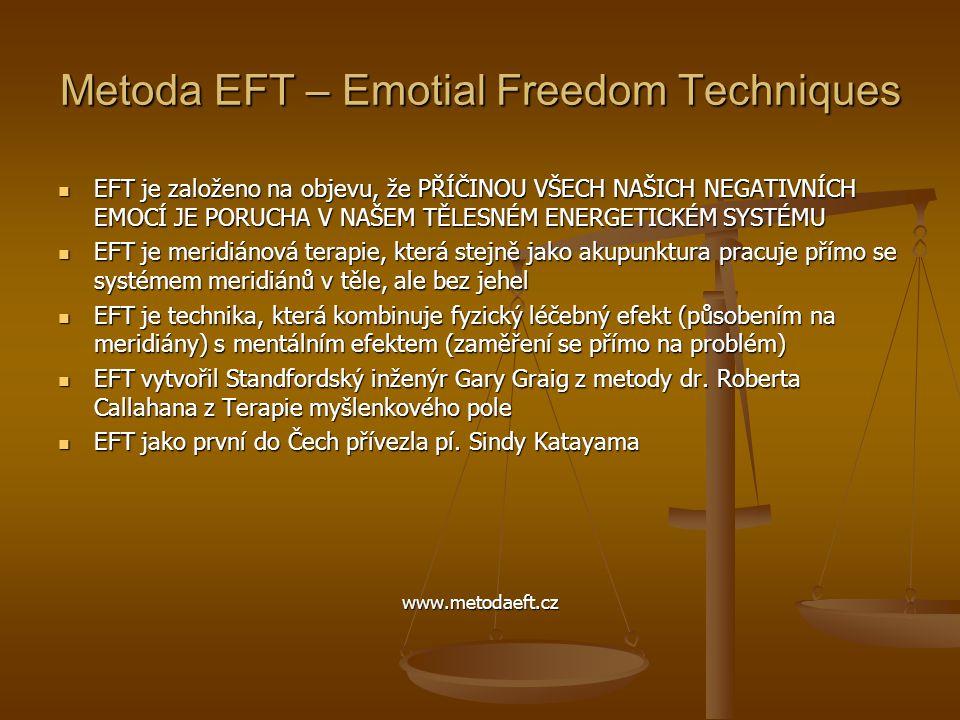 Metoda EFT – Emotial Freedom Techniques  EFT je založeno na objevu, že PŘÍČINOU VŠECH NAŠICH NEGATIVNÍCH EMOCÍ JE PORUCHA V NAŠEM TĚLESNÉM ENERGETICK