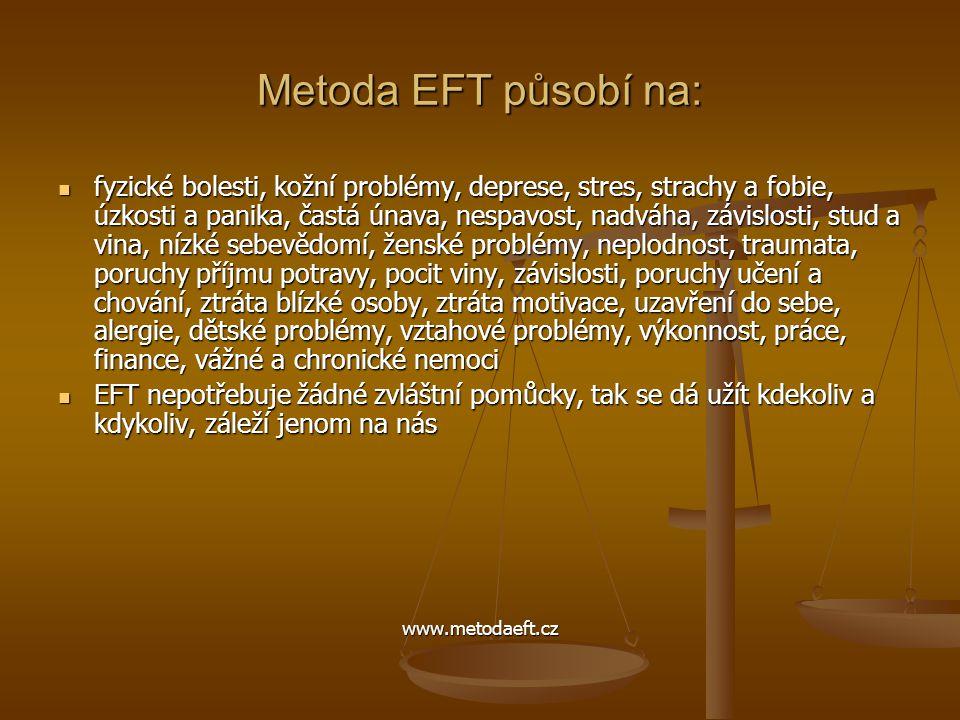 Metoda EFT působí na:  fyzické bolesti, kožní problémy, deprese, stres, strachy a fobie, úzkosti a panika, častá únava, nespavost, nadváha, závislost