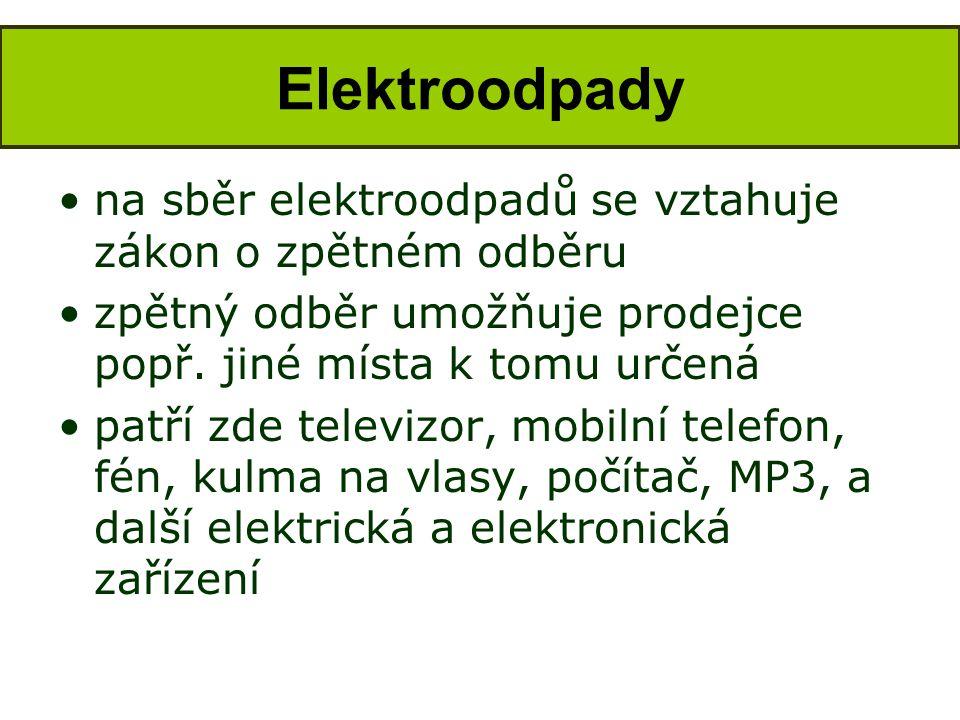 •na sběr elektroodpadů se vztahuje zákon o zpětném odběru •zpětný odběr umožňuje prodejce popř. jiné místa k tomu určená •patří zde televizor, mobilní