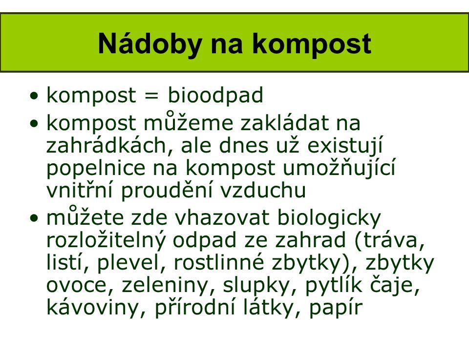•kompost = bioodpad •kompost můžeme zakládat na zahrádkách, ale dnes už existují popelnice na kompost umožňující vnitřní proudění vzduchu •můžete zde