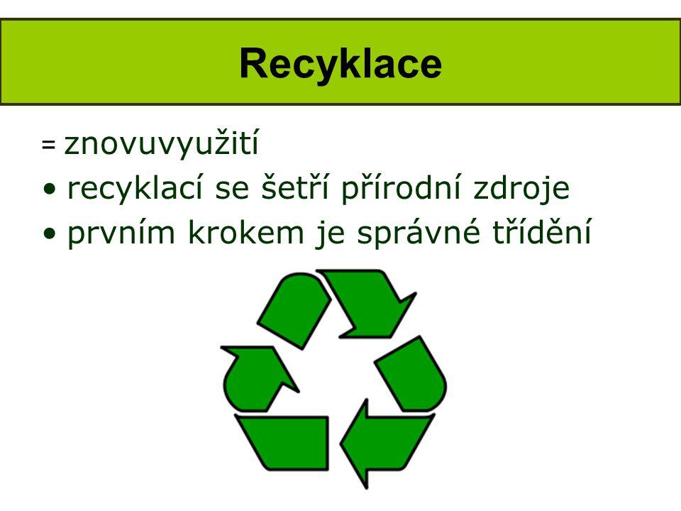 Recyklace = znovuvyužití •recyklací se šetří přírodní zdroje •prvním krokem je správné třídění