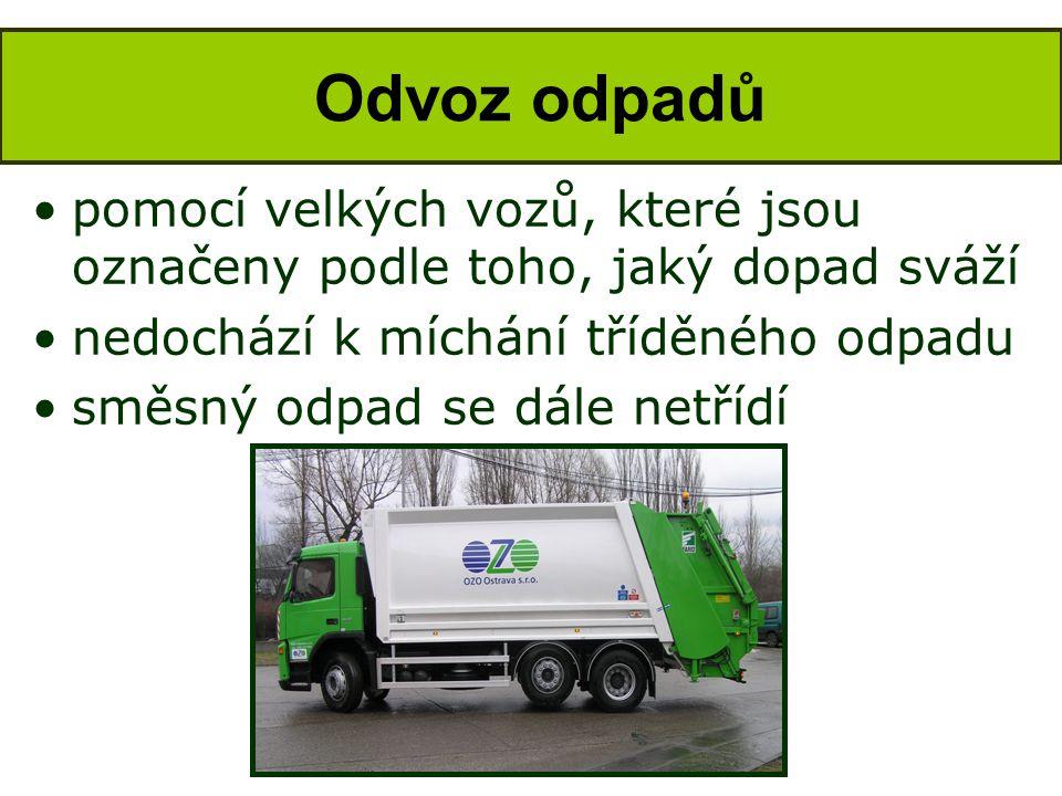 •pomocí velkých vozů, které jsou označeny podle toho, jaký dopad sváží •nedochází k míchání tříděného odpadu •směsný odpad se dále netřídí Odvoz odpad