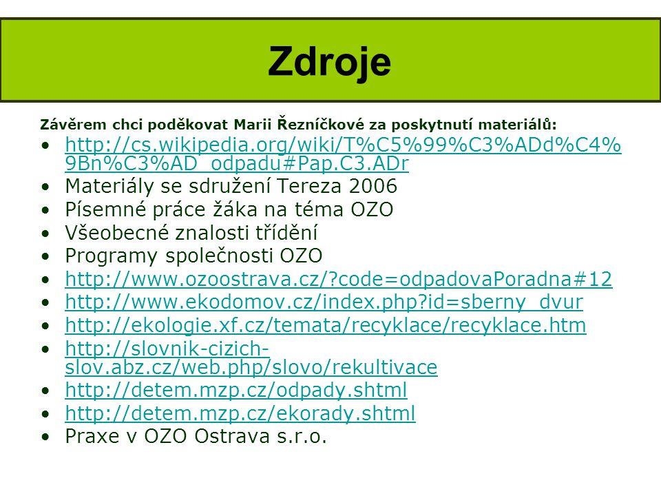 Závěrem chci poděkovat Marii Řezníčkové za poskytnutí materiálů: •http://cs.wikipedia.org/wiki/T%C5%99%C3%ADd%C4% 9Bn%C3%AD_odpadu#Pap.C3.ADrhttp://cs