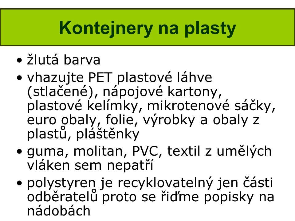 Kontejnery na plasty •žlutá barva •vhazujte PET plastové láhve (stlačené), nápojové kartony, plastové kelímky, mikrotenové sáčky, euro obaly, folie, v