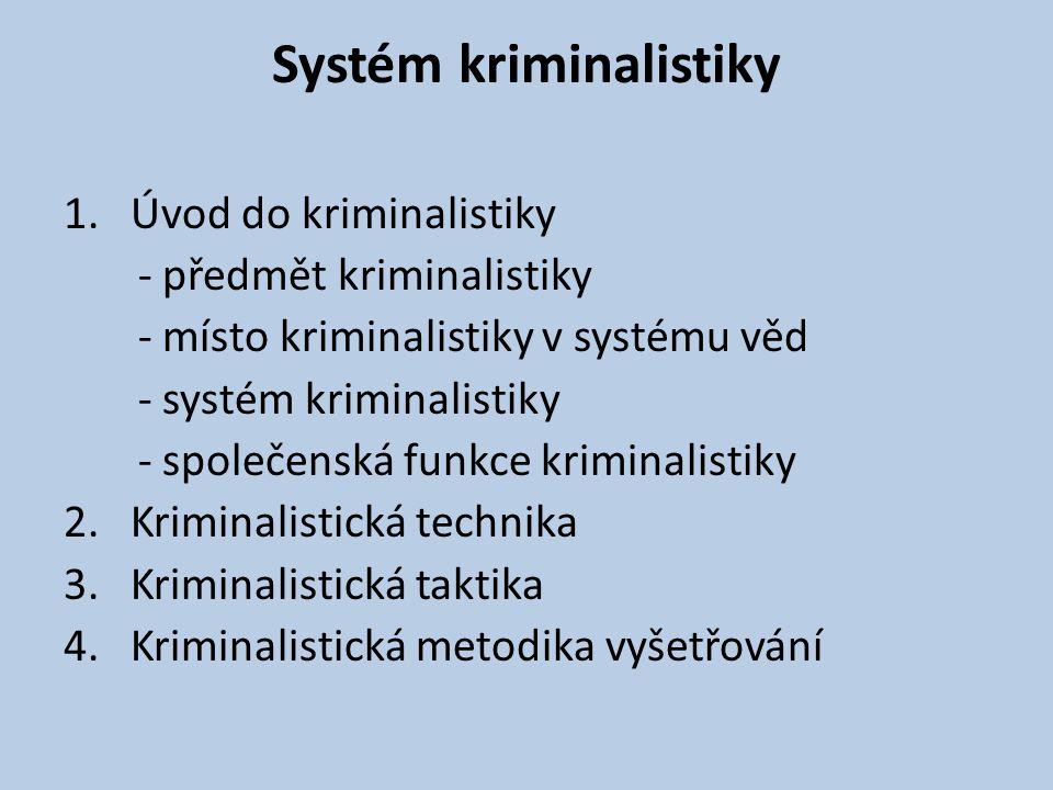 Kriminalistická věda • Obecně teoretické otázky kriminalistické vědy a praxe • Metody poznání trestních činů a jiných kriminalistických relevantních událostí • Metodika procesu poznání jednotlivých druhů trestných činů