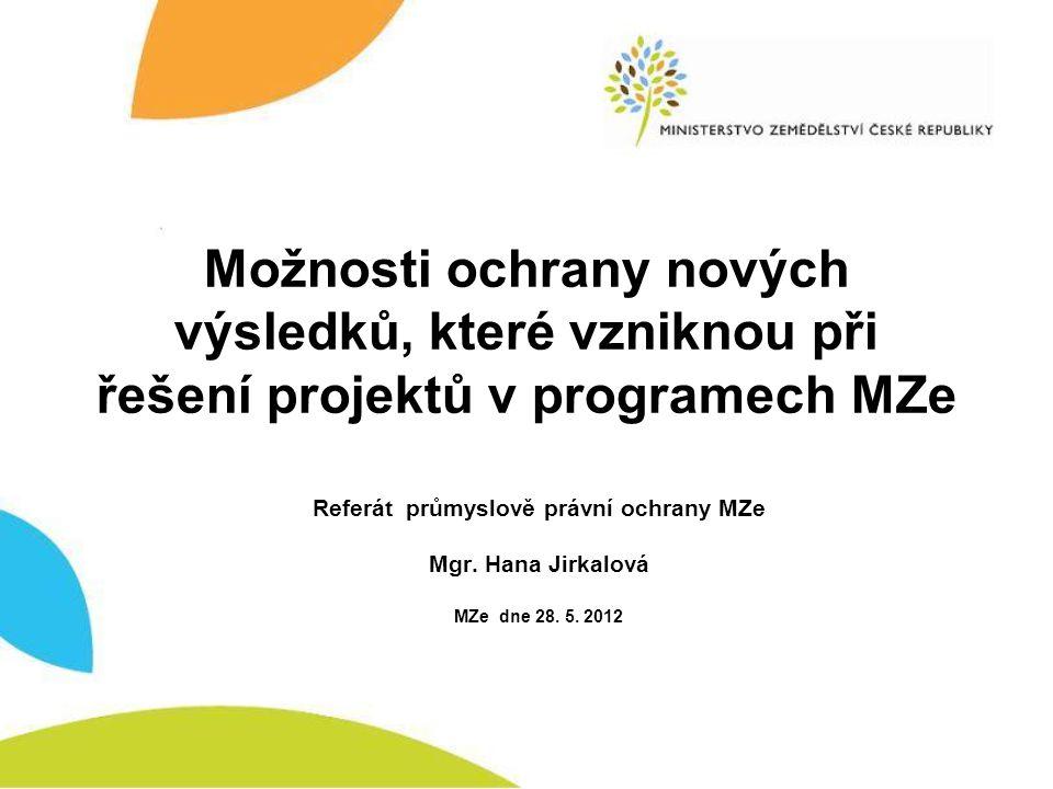 Možnosti ochrany nových výsledků, které vzniknou při řešení projektů v programech MZe Referát průmyslově právní ochrany MZe Mgr. Hana Jirkalová MZe dn