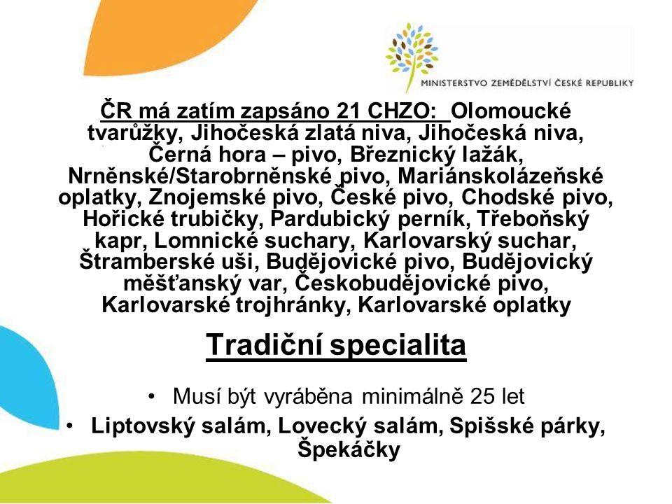 ČR má zatím zapsáno 21 CHZO: Olomoucké tvarůžky, Jihočeská zlatá niva, Jihočeská niva, Černá hora – pivo, Březnický lažák, Nrněnské/Starobrněnské pivo