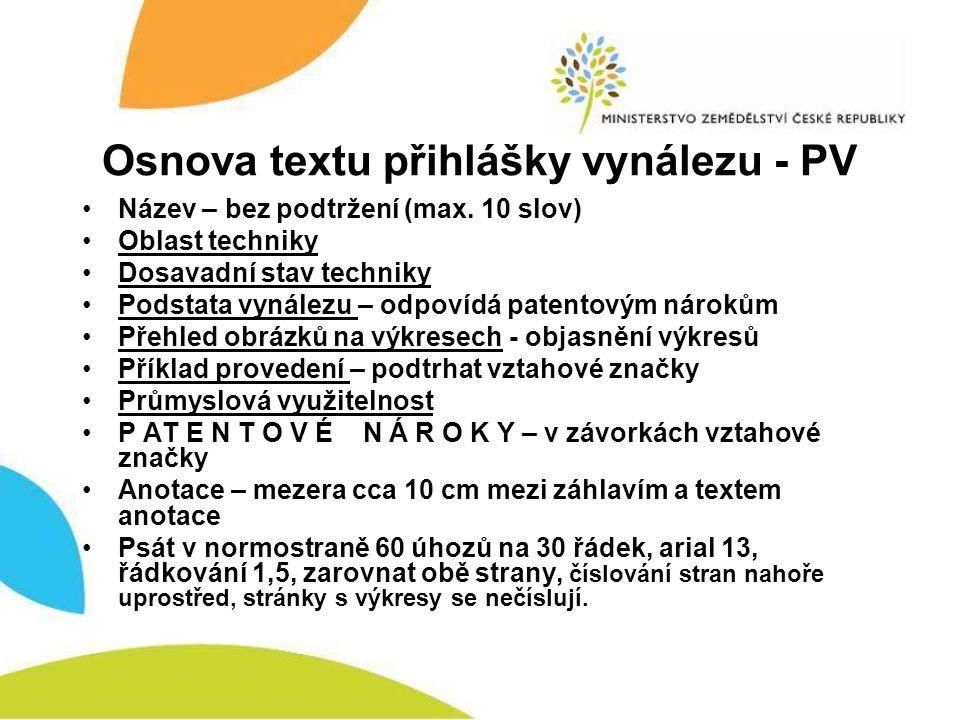 Osnova textu přihlášky vynálezu - PV •Název – bez podtržení (max. 10 slov) •Oblast techniky •Dosavadní stav techniky •Podstata vynálezu – odpovídá pat