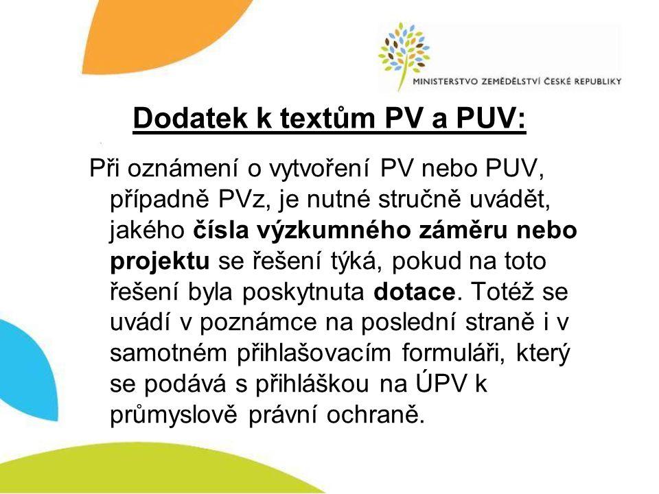 Dodatek k textům PV a PUV: Při oznámení o vytvoření PV nebo PUV, případně PVz, je nutné stručně uvádět, jakého čísla výzkumného záměru nebo projektu s