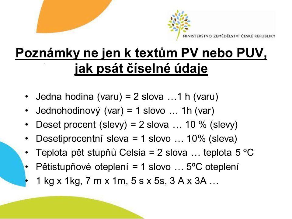 Poznámky ne jen k textům PV nebo PUV, jak psát číselné údaje •Jedna hodina (varu) = 2 slova …1 h (varu) •Jednohodinový (var) = 1 slovo … 1h (var) •Des
