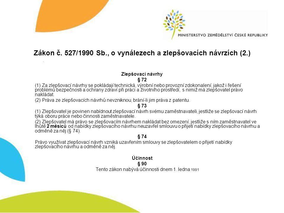 Zákon č. 527/1990 Sb., o vynálezech a zlepšovacích návrzích (2.) Zlepšovací návrhy § 72 (1) Za zlepšovací návrhy se pokládají technická, výrobní nebo