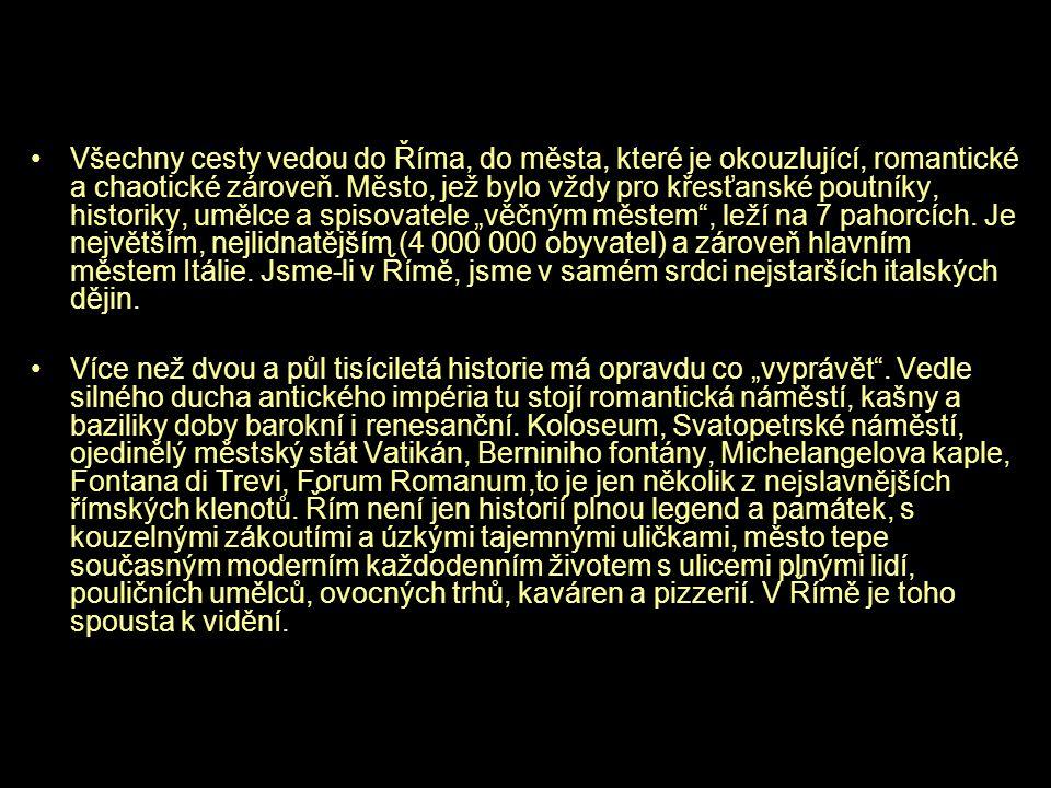 •Všechny cesty vedou do Říma, do města, které je okouzlující, romantické a chaotické zároveň. Město, jež bylo vždy pro křesťanské poutníky, historiky,
