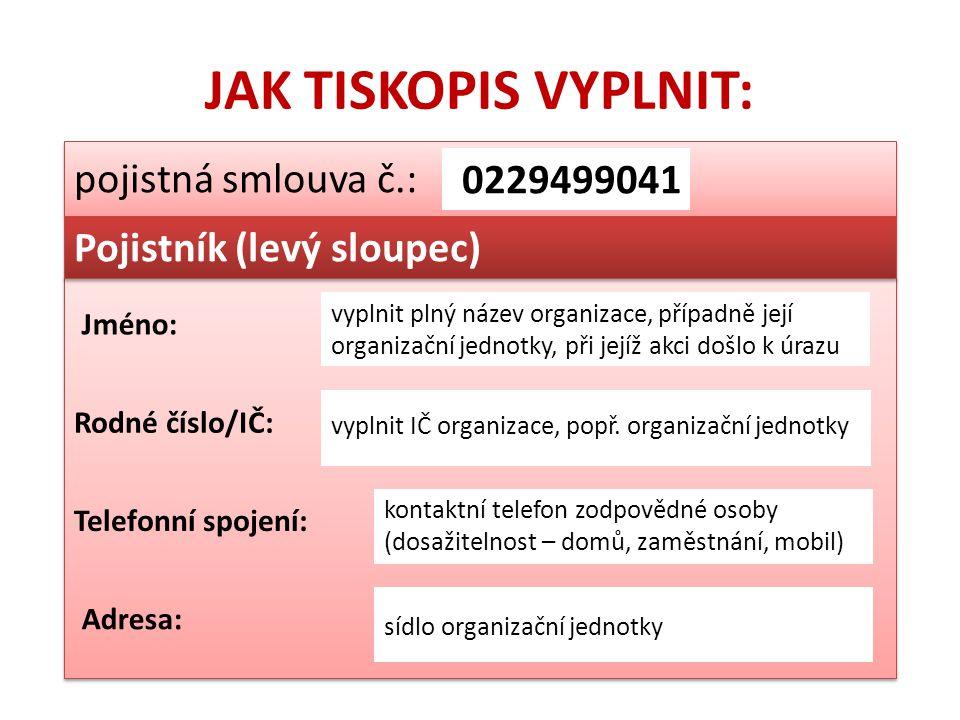JAK TISKOPIS VYPLNIT: pojistná smlouva č.: 0229499041 Pojistník (levý sloupec) vyplnit plný název organizace, případně její organizační jednotky, při