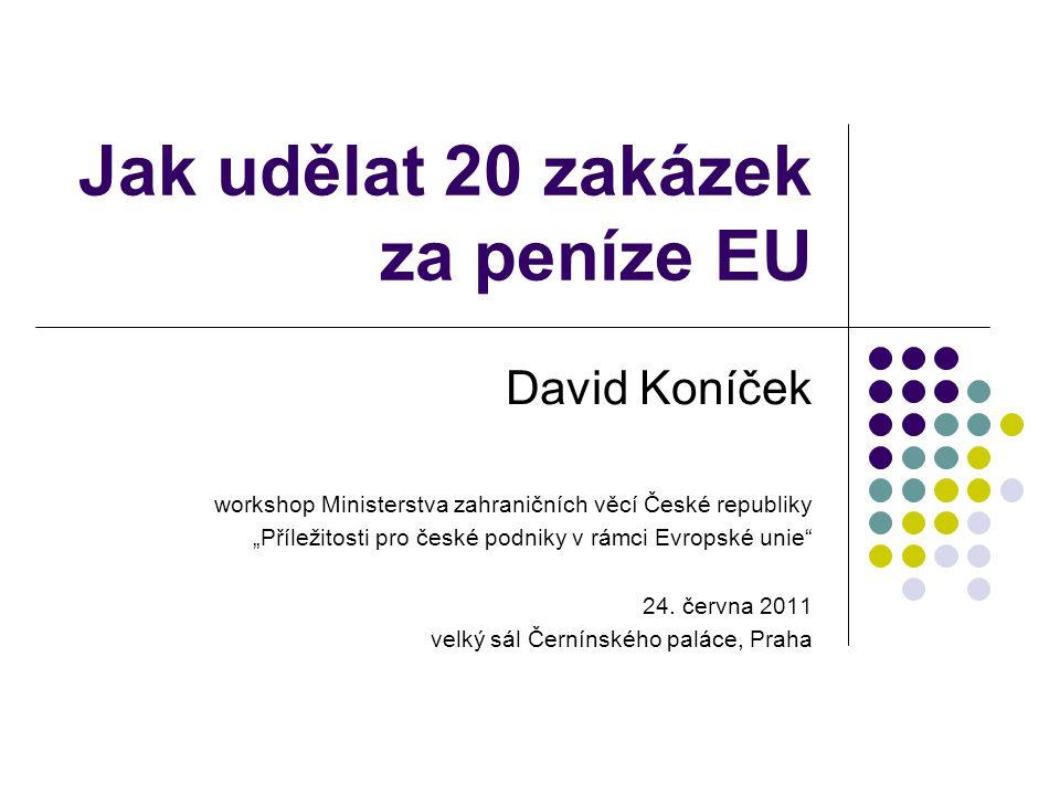 """Jak udělat 20 zakázek za peníze EU David Koníček workshop Ministerstva zahraničních věcí České republiky """"Příležitosti pro české podniky v rámci Evropské unie 24."""