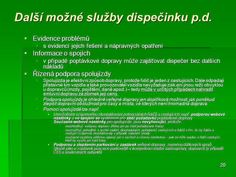 20 Další možné služby dispečinku p.d.  Evidence problémů  s evidencí jejich řešení a nápravných opatření  Informace o spojích  v případě poptávkov