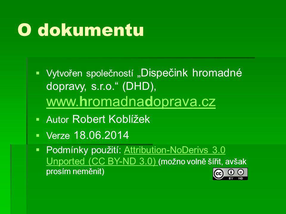 "O dokumentu  Vytvořen společností ""Dispečink hromadné dopravy, s.r.o."" (DHD), www.hromadnadoprava.cz www.hromadnadoprava.cz  Autor Robert Koblížek "