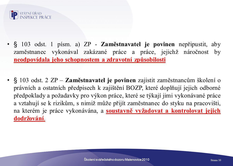 Školení svářečského dozoru Malenovice 2010 Strana 10 • § 103 odst. 1 písm. a) ZP - Zaměstnavatel je povinen nepřipustit, aby zaměstnanec vykonával zak