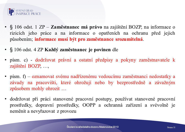 Školení svářečského dozoru Malenovice 2010 Strana 11 • § 106 odst. 1 ZP – Zaměstnanec má právo na zajištění BOZP, na informace o rizicích jeho práce a