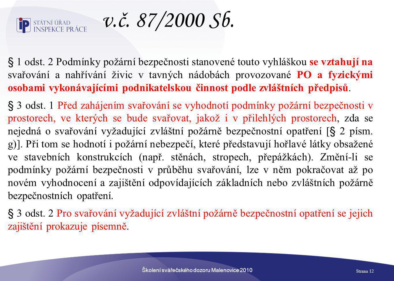 Školení svářečského dozoru Malenovice 2010 Strana 12 § 1 odst. 2 Podmínky požární bezpečnosti stanovené touto vyhláškou se vztahují na svařování a nah