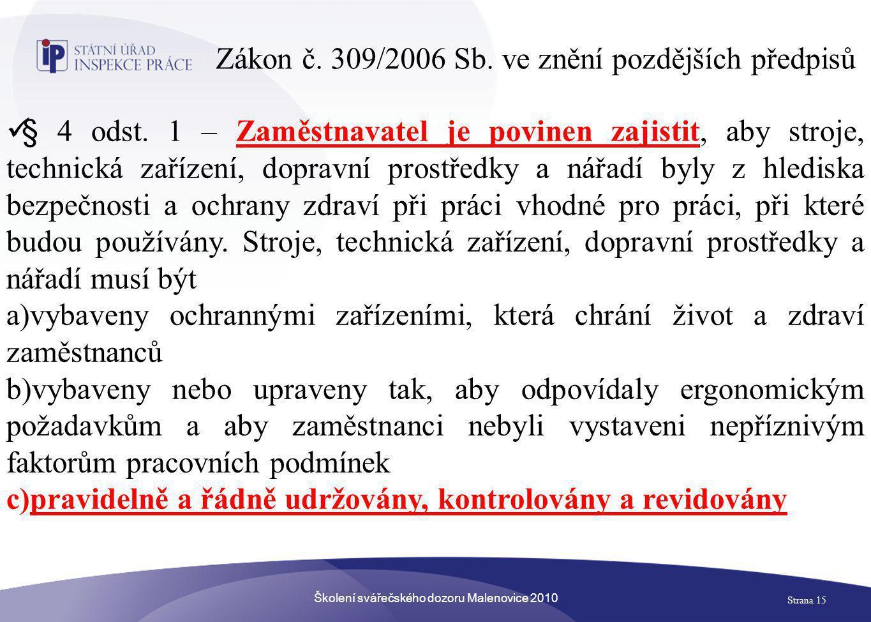 Školení svářečského dozoru Malenovice 2010 Strana 15 Zákon č. 309/2006 Sb. ve znění pozdějších předpisů  § 4 odst. 1 – Zaměstnavatel je povinen zajis