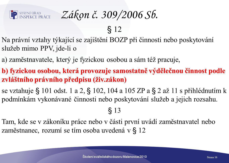 Školení svářečského dozoru Malenovice 2010 Strana 16 § 12 Na právní vztahy týkající se zajištění BOZP při činnosti nebo poskytování služeb mimo PPV, j