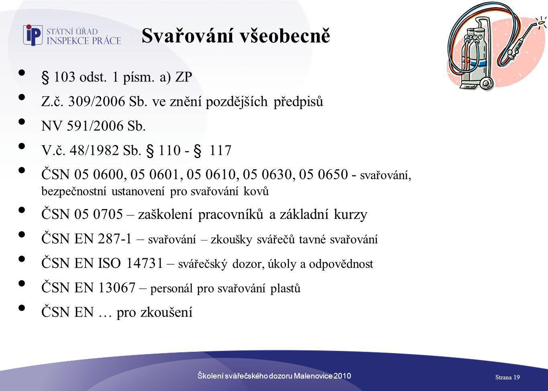 Školení svářečského dozoru Malenovice 2010 Strana 19 Svařování všeobecně • § 103 odst. 1 písm. a) ZP • Z.č. 309/2006 Sb. ve znění pozdějších předpisů