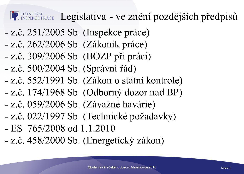 Školení svářečského dozoru Malenovice 2010 Strana 4 Legislativa - ve znění pozdějších předpisů - z.č. 251/2005 Sb. (Inspekce práce) - z.č. 262/2006 Sb