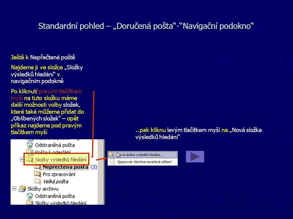 """Standardní pohled – """"Doručená pošta""""-""""Navigační podokno"""" Ještě k Nepřečtené poště Najdeme ji ve složce """"Složky výsledků hledání"""" v navigačním podokně"""