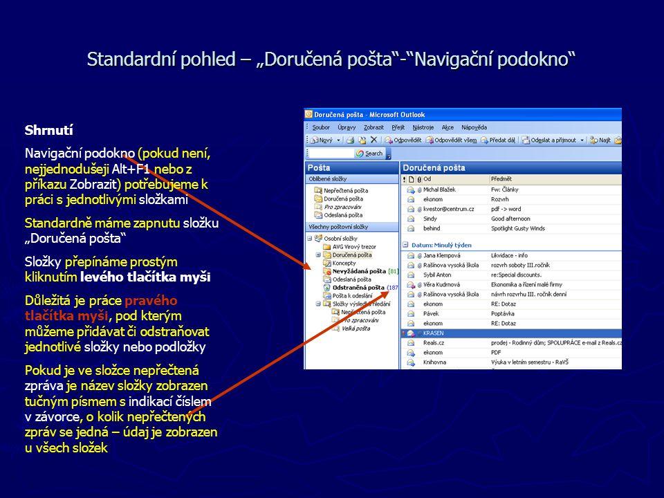 Shrnutí Navigační podokno (pokud není, nejjednodušeji Alt+F1 nebo z příkazu Zobrazit) potřebujeme k práci s jednotlivými složkami Standardně máme zapn