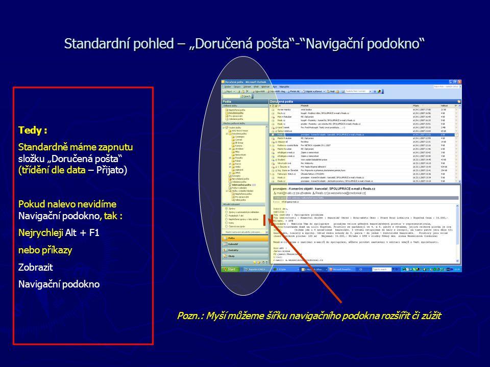 """Standardní pohled – """"Doručená pošta""""-""""Navigační podokno"""" Tedy : Standardně máme zapnutu složku """"Doručená pošta"""" (třídění dle data – Přijato) Pokud nal"""