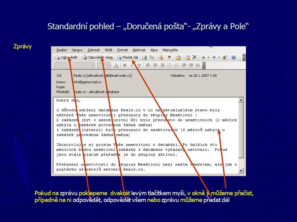 """Standardní pohled – """"Doručená pošta""""- """"Zprávy a Pole"""" Zprávy Pokud na zprávu poklepeme dvakrát levým tlačítkem myši, v okně ji můžeme přečíst, případn"""