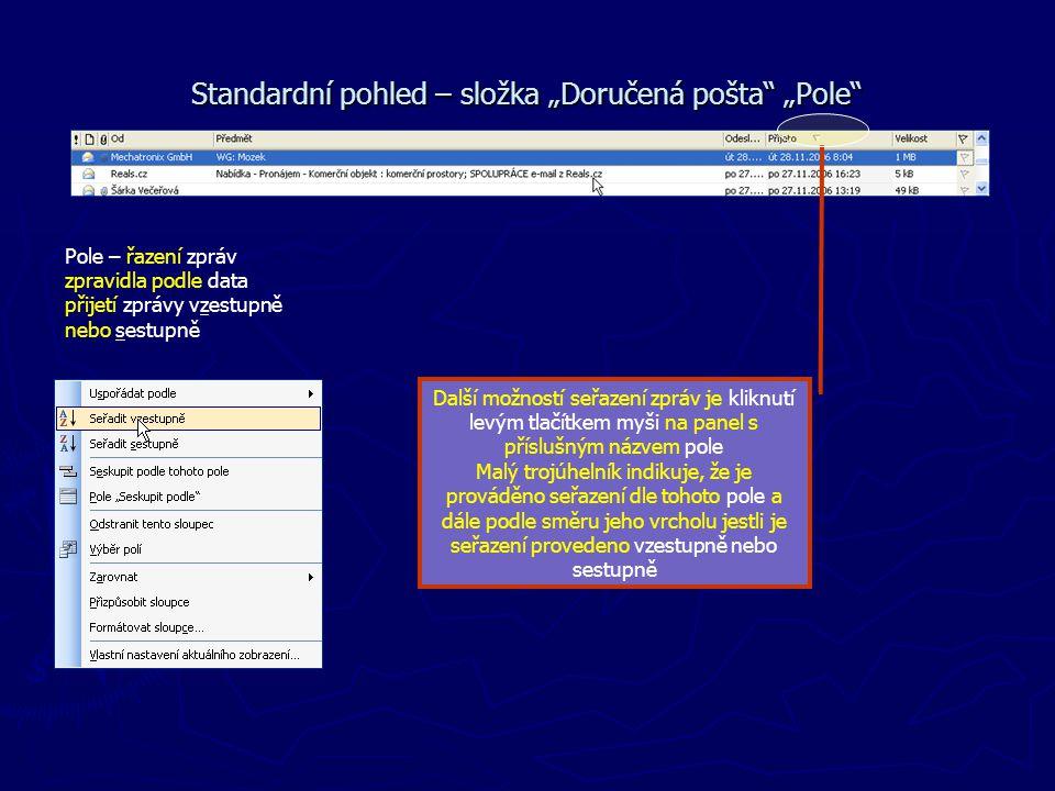 """Standardní pohled – složka """"Doručená pošta"""" """"Pole"""" Pole – řazení zpráv zpravidla podle data přijetí zprávy vzestupně nebo sestupně Další možností seřa"""
