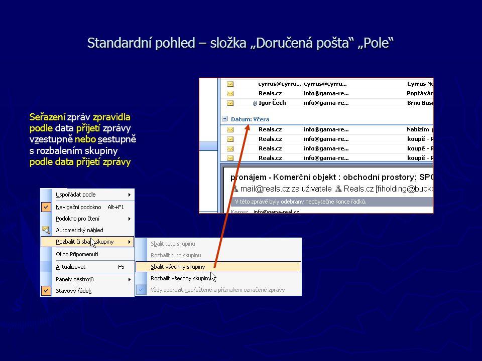 """Standardní pohled – složka """"Doručená pošta"""" """"Pole"""" Seřazení zpráv zpravidla podle data přijetí zprávy vzestupně nebo sestupně s rozbalením skupiny pod"""