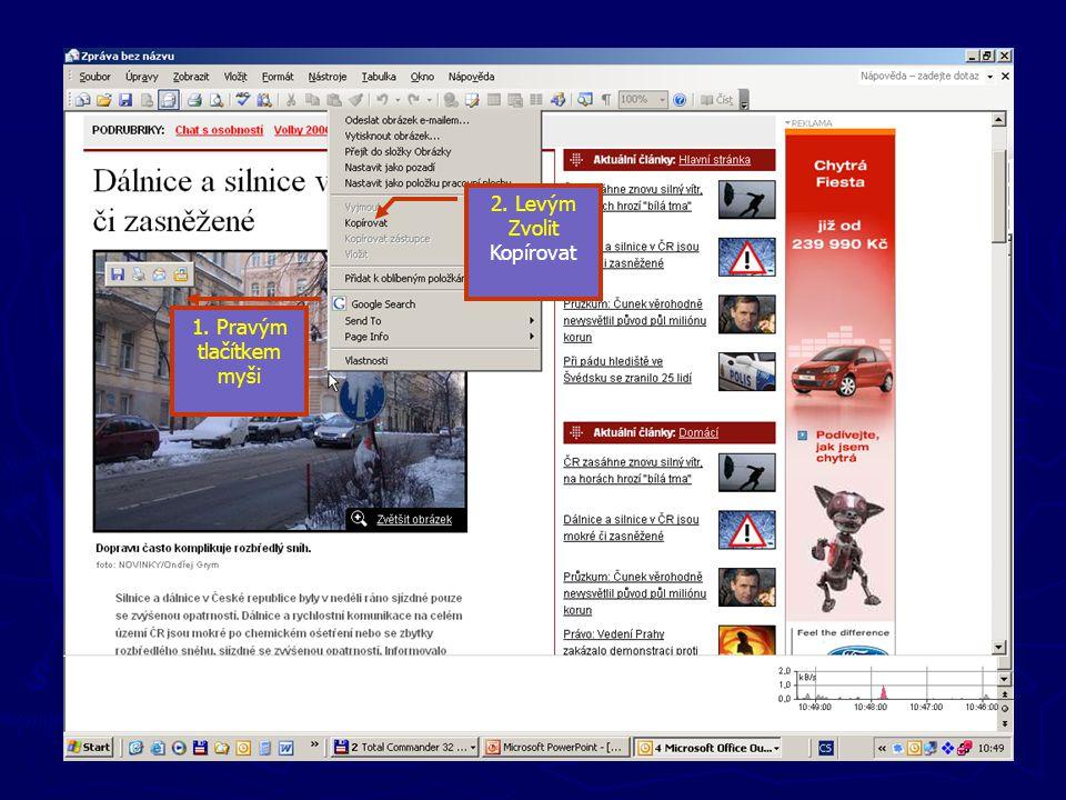Nové zprávy Vkládání obrázku V itnernetovém prohlížeči najdeme obrázek, klikneme na něj pravým tlačítkem myši a vybereme příkaz Kopírovat ( nebo CTRL+
