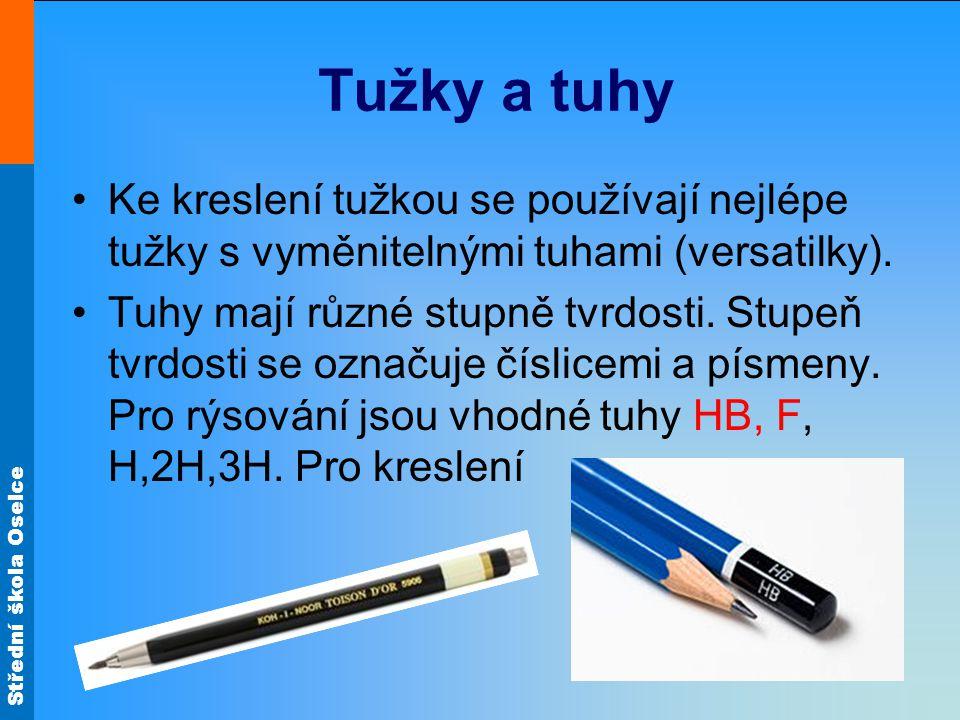 Střední škola Oselce Tužky a tuhy •Ke kreslení tužkou se používají nejlépe tužky s vyměnitelnými tuhami (versatilky). •Tuhy mají různé stupně tvrdosti