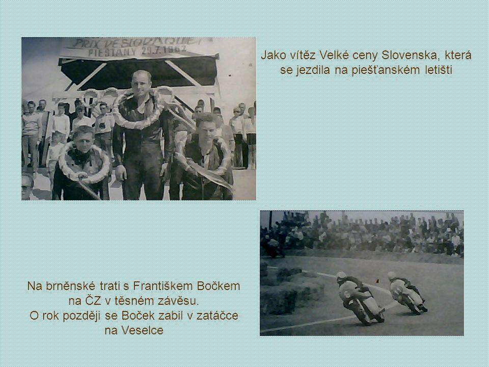 Na Velké ceně Československa s Rhodézanem Garry Hockingem. V Brně František vyhrál, o dva roky později však už byl Hocking dvojnásobným mistrem světa