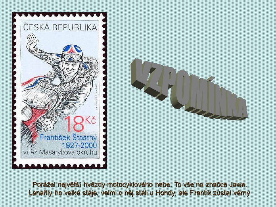 František Šťastný (12. listopadu 1927 - 8. dubna 2000) byl český silniční motocyklový závodník, který se už za svého života stal legendou Kdo je náš n