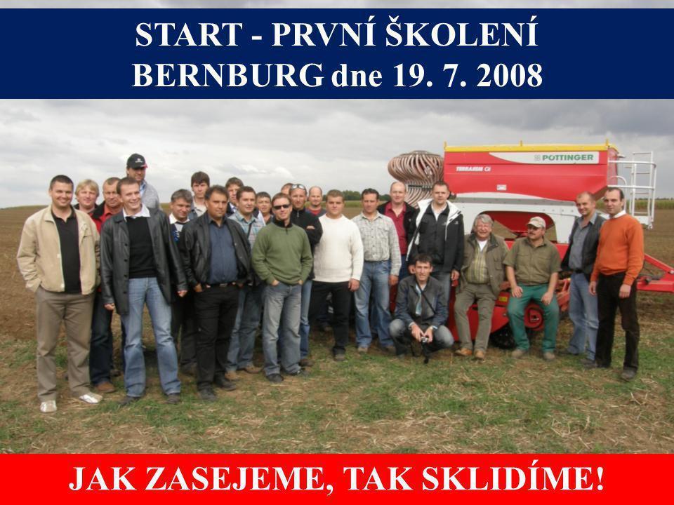 START - PRVNÍ ŠKOLENÍ BERNBURG dne 19. 7. 2008 JAK ZASEJEME, TAK SKLIDÍME!