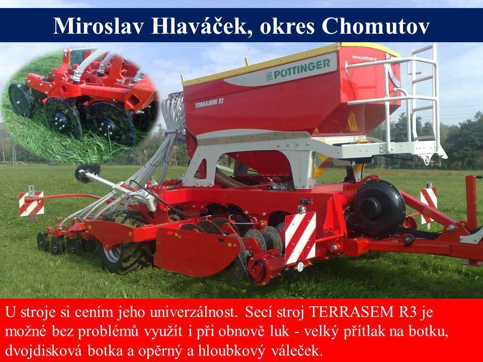 Miroslav Hlaváček, okres Chomutov U stroje si cením jeho univerzálnost. Secí stroj TERRASEM R3 je možné bez problémů využít i při obnově luk - velký p