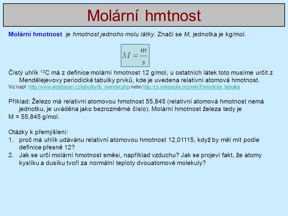 Molární hmotnost je hmotnost jednoho molu látky.Značí se M, jednotka je kg/mol.