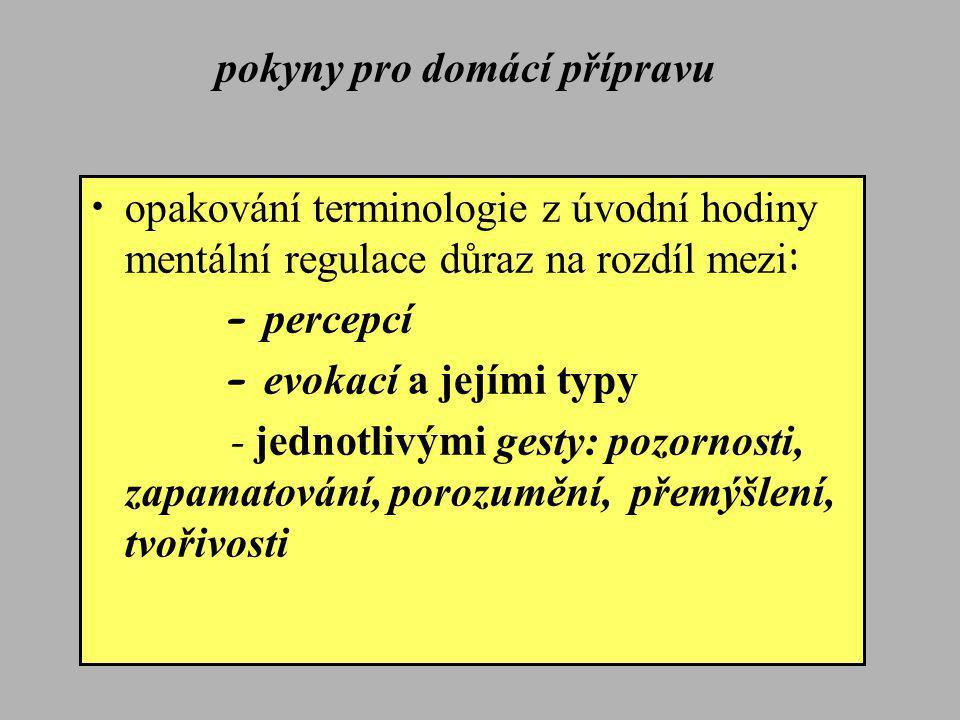 • opakování terminologie z úvodní hodiny mentální regulace důraz na rozdíl mezi : - percepcí - evokací a jejími typy - jednotlivými gesty: pozornosti,