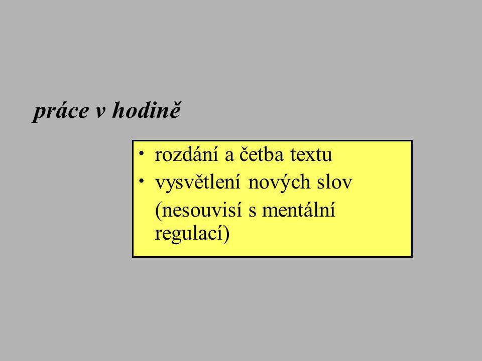 • rozdání a četba textu • vysvětlení nových slov (nesouvisí s mentální regulací) práce v hodině