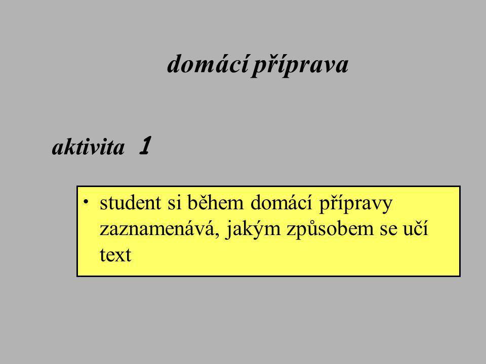 • student si během domácí přípravy zaznamenává, jakým způsobem se učí text aktivita 1 domácí příprava