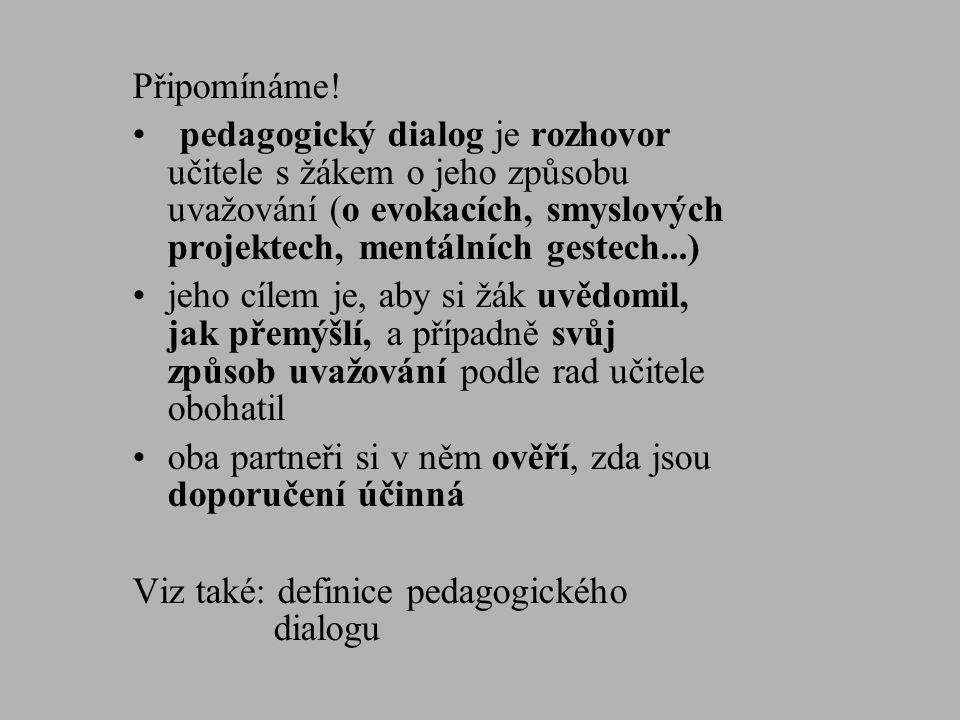 Připomínáme! •pedagogický dialog je rozhovor učitele s žákem o jeho způsobu uvažování (o evokacích, smyslových projektech, mentálních gestech...) •je